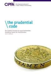 The Prudential Code for Capital Finance in Local Authorities Fully Revised Guidance Notes for Practitioners 2013 Edition CDROM